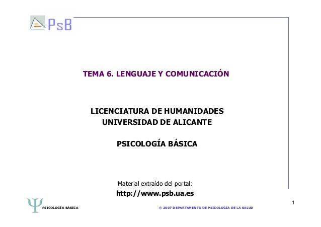 PSICOLOGÍA BÁSICA © 2007 DEPARTAMENTO DE PSICOLOGÍA DE LA SALUD 1 TEMA 6. LENGUAJE Y COMUNICACIÓN LICENCIATURA DE HUMANIDA...