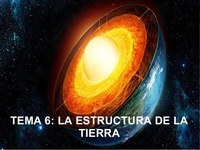TEMA 6: LA ESTRUCTURA DE LA TIERRA