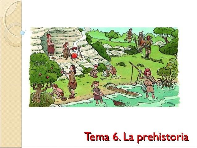 Tema 6. La prehistoriaTema 6. La prehistoria