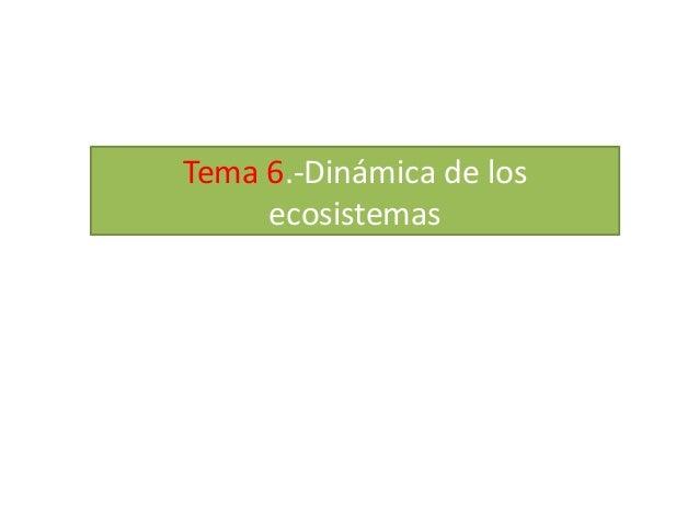 Tema 6.-Dinámica de los ecosistemas