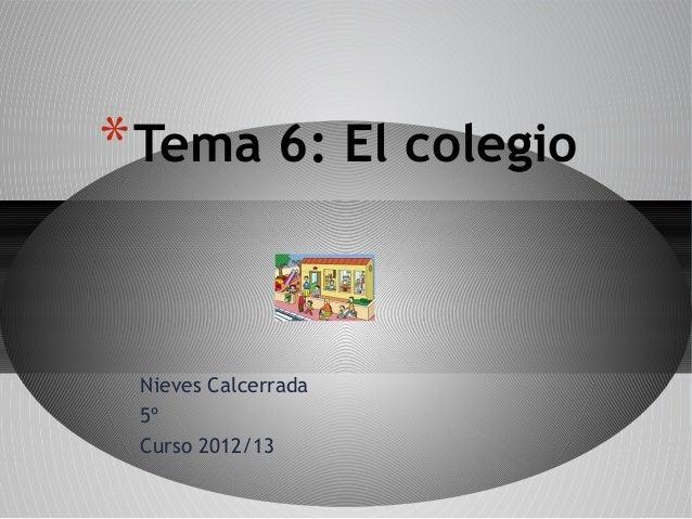 * Tema 6: El colegio Nieves Calcerrada 5º Curso 2012/13