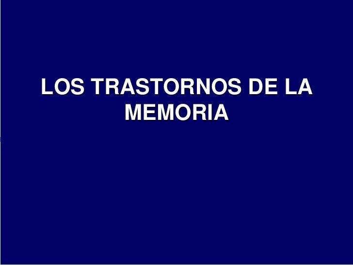 LOS TRASTORNOS DE LA      MEMORIA