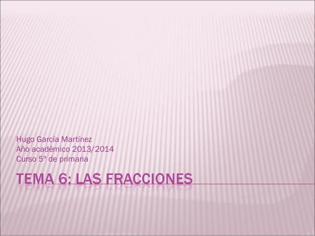 Hugo García Martínez Año académico 2013/2014 Curso 5º de primaria