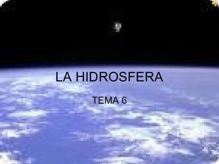 LA HIDROSFERA     TEMA 6