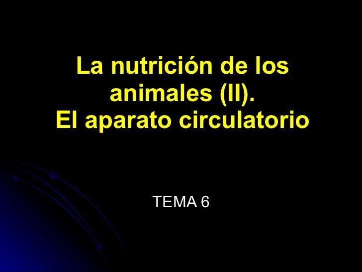 La nutrición de los animales (II). El aparato circulatorio TEMA 6