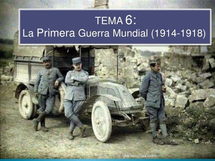 TEMA 6:<br />La Primera Guerra Mundial (1914-1918)<br />Ave María Casa Madre<br />