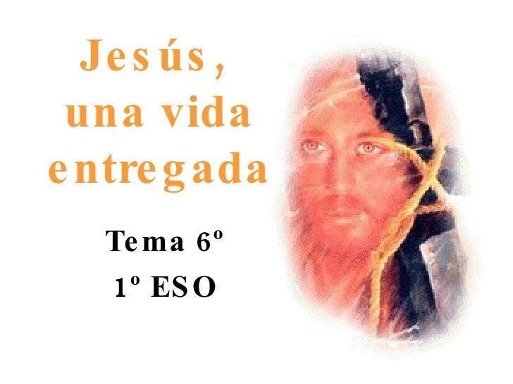 Jesús,  una vida entregada Tema 6º 1º ESO