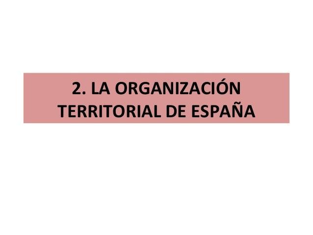 2. LA ORGANIZACIÓNTERRITORIAL DE ESPAÑA