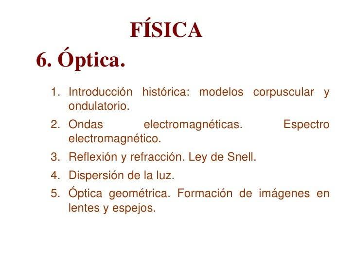 FÍSICA6. Óptica. 1. Introducción histórica: modelos corpuscular y    ondulatorio. 2. Ondas        electromagnéticas.      ...