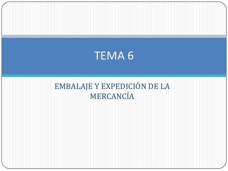 TEMA 6EMBALAJE Y EXPEDICIÓN DE LA       MERCANCÍA