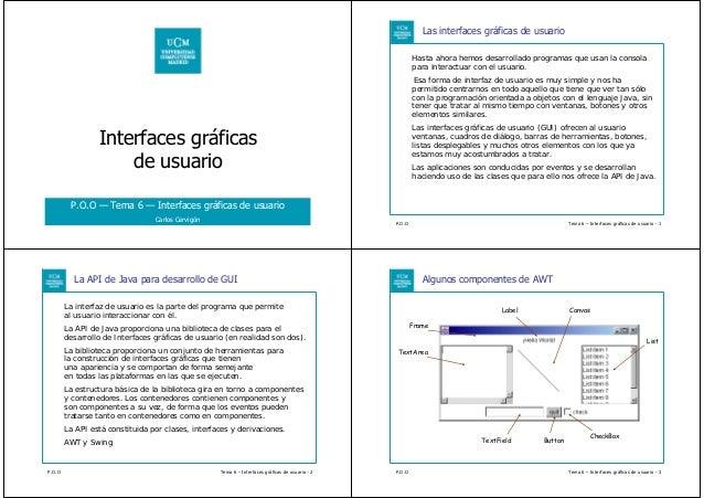 Interfaces gráficas de usuario P.O.O — Tema 6 — Interfaces gráficas de usuario Carlos Cervigón P.O.O Tema 6 – Interfaces g...