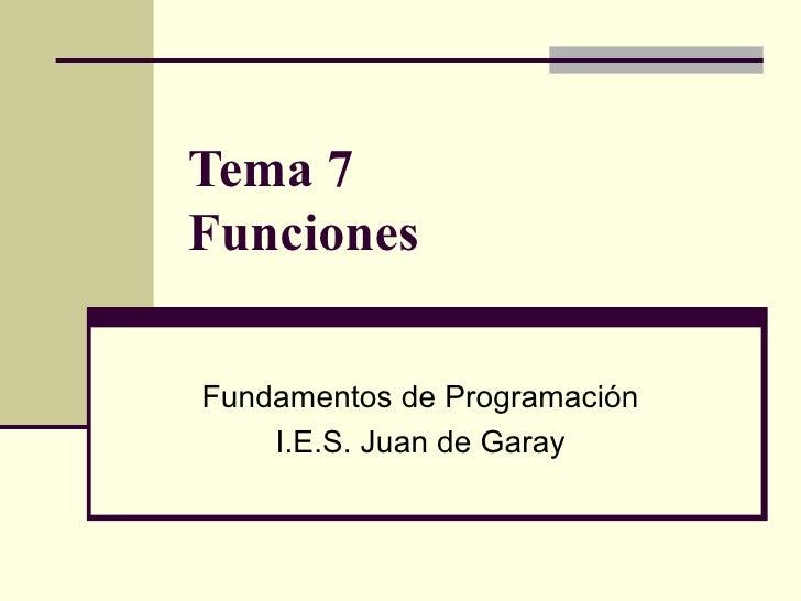 Tema 7  Funciones Fundamentos de Programación I.E.S. Juan de Garay