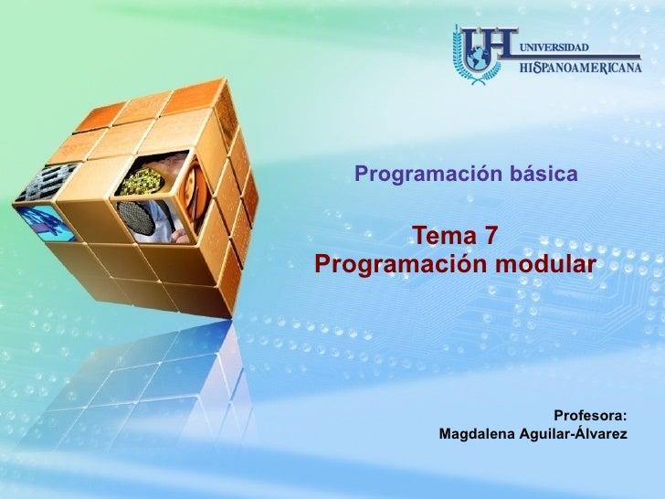Tema 7 Programación modular Programación básica Profesora: Magdalena Aguilar-Álvarez