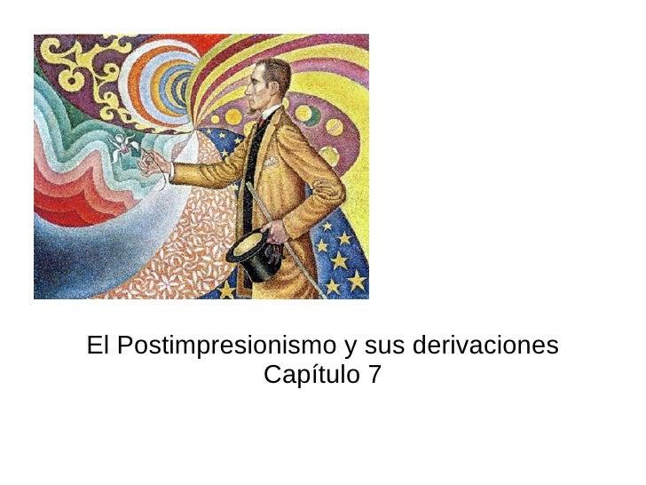 El Postimpresionismo y sus derivaciones Capítulo 7