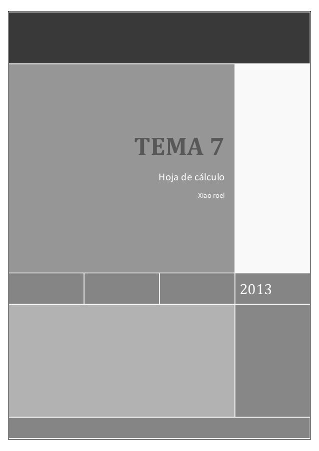 TEMA 7 Hoja de cálculo         Xiao roel                     2013