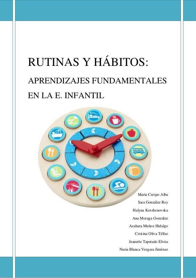 RUTINAS Y HÁBITOS:APRENDIZAJES FUNDAMENTALESEN LA E. INFANTIL                              María Crespo Alba              ...