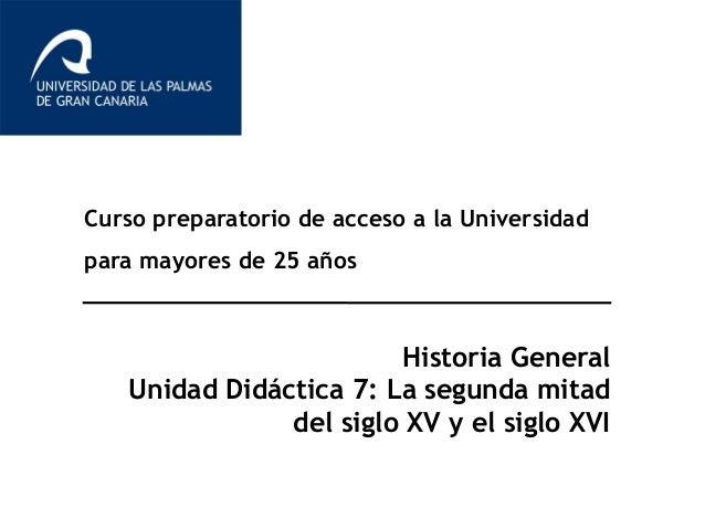 Curso preparatorio de acceso a la Universidad para mayores de 25 años Historia General Unidad Didáctica 7: La segunda mita...