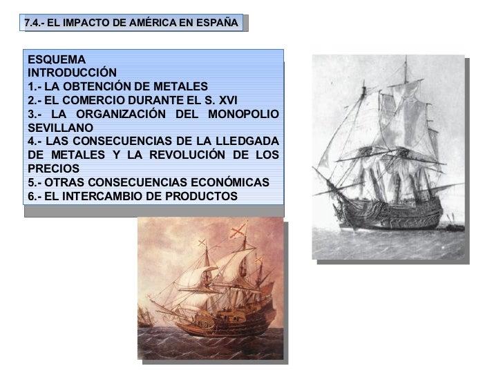 7.4.- EL IMPACTO DE AMÉRICA EN ESPAÑA ESQUEMA INTRODUCCIÓN 1.- LA OBTENCIÓN DE METALES 2.- EL COMERCIO DURANTE EL S. XVI 3...