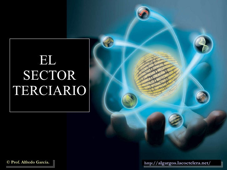 EL  SECTOR TERCIARIO http:// algargos.lacoctelera.net / © Prof. Alfredo García.