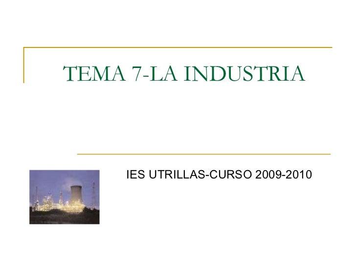 TEMA 7-LA INDUSTRIA IES UTRILLAS-CURSO 2009-2010