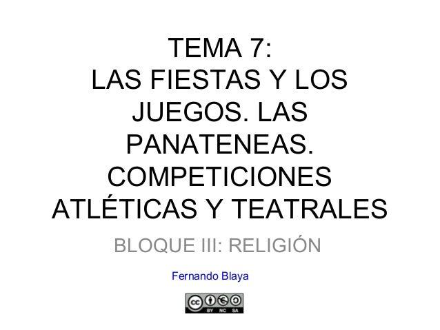 TEMA 7: LAS FIESTAS Y LOS JUEGOS. LAS PANATENEAS. COMPETICIONES ATLÉTICAS Y TEATRALES BLOQUE III: RELIGIÓN Fernando Blaya