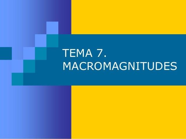 TEMA 7.MACROMAGNITUDES