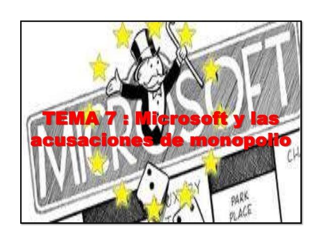 TEMA 7 : Microsoft y las acusaciones de monopolio