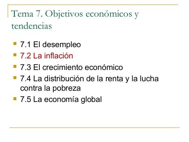 Tema 7. Objetivos económicos y tendencias  7.1 El desempleo  7.2 La inflación  7.3 El crecimiento económico  7.4 La di...