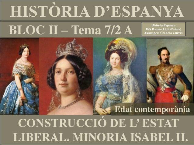 TEMA 7.A. MINORIA ISABEL II. REGÈNCIES. DESAMORTITZACIÓ. 1a GUERRA CARLINA.