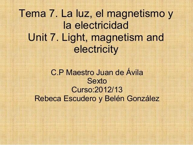 Tema 7. La luz, el magnetismo y         la electricidad Unit 7. Light, magnetism and            electricity       C.P Maes...
