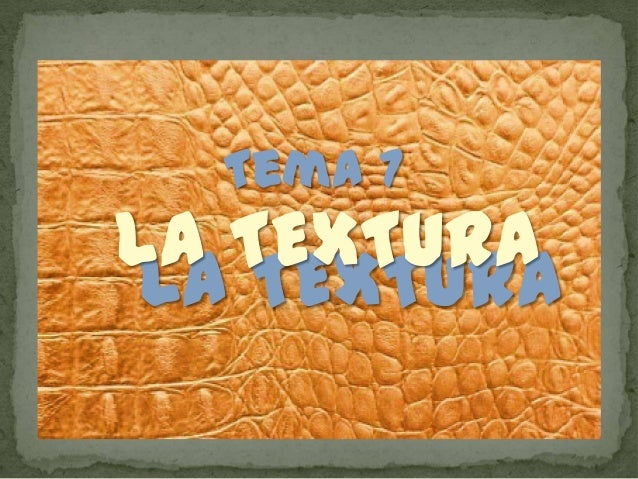 Tema 7  La TEXTURA La TEXTURA