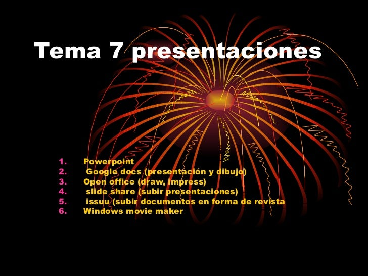 Tema 7 presentaciones <ul><li>Powerpoint </li></ul><ul><li>Google docs (presentación y dibujo) </li></ul><ul><li>Open offi...