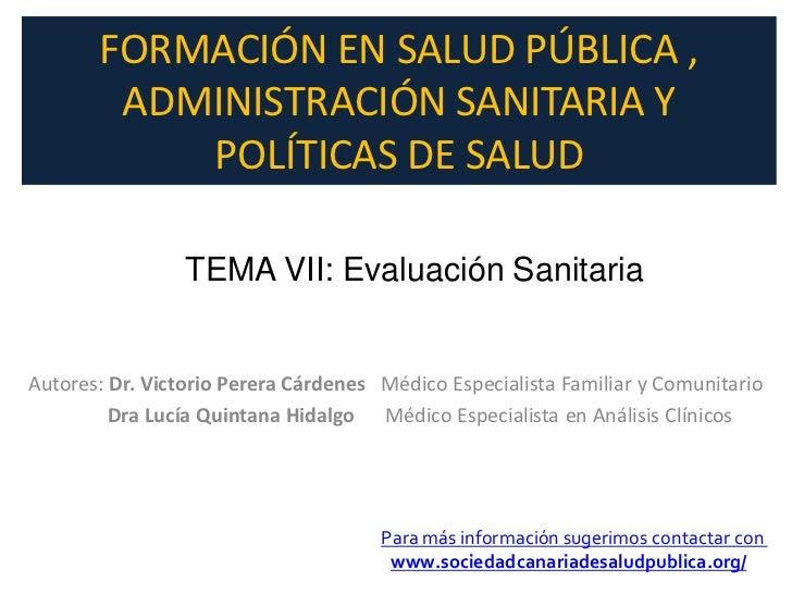 FORMACIÓN EN SALUD PÚBLICA ,        ADMINISTRACIÓN SANITARIA Y           POLÍTICAS DE SALUD                 TEMA VII: Eval...