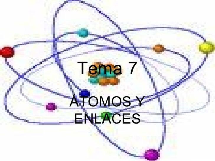 Tema 7 ÁTOMOS Y ENLACES