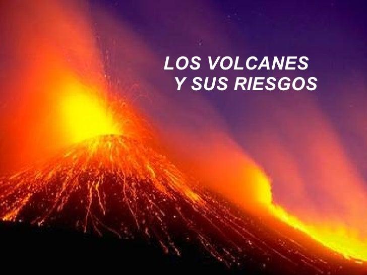 LOS VOLCANES  Y SUS RIESGOS