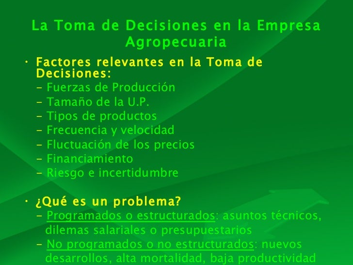 La Toma de Decisiones en la Empresa            Agropecuaria• Factores relevantes en la Toma de  Decisiones:  - Fuerzas de ...