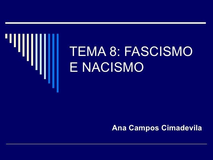 TEMA 8: FASCISMOE NACISMO     Ana Campos Cimadevila