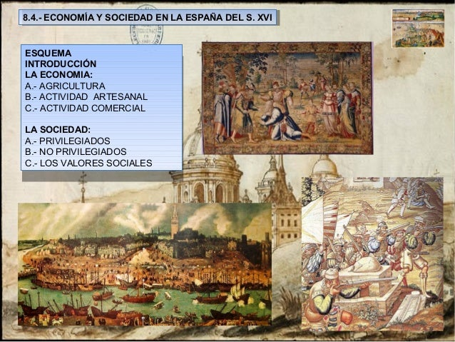 8.4.- ECONOMÍA Y SOCIEDAD EN LA ESPAÑA DEL S. XVI 8.4.- ECONOMÍA Y SOCIEDAD EN LA ESPAÑA DEL S. XVI  ESQUEMA INTRODUCCIÓN ...