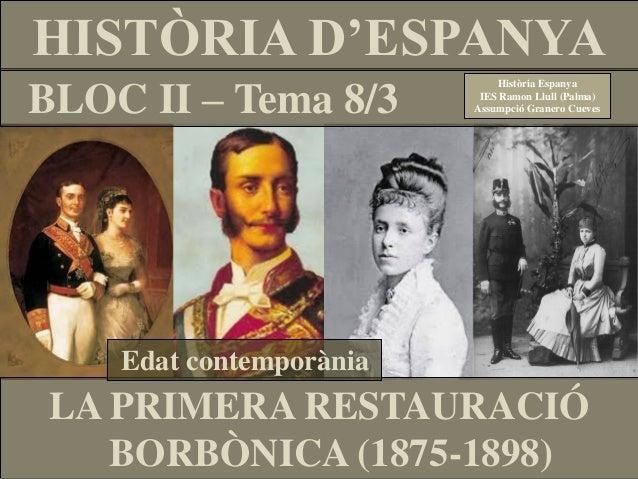 BLOC II – Tema 8/3 HISTÒRIA D'ESPANYA Història Espanya IES Ramon Llull (Palma) Assumpció Granero Cueves LA PRIMERA RESTAUR...