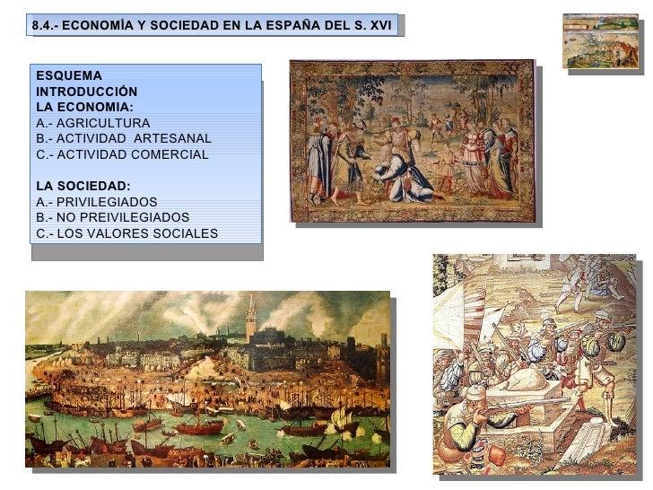 8.4.- ECONOMÍA Y SOCIEDAD EN LA ESPAÑA DEL S. XVI ESQUEMA INTRODUCCIÓN LA ECONOMIA: A.- AGRICULTURA B.- ACTIVIDAD  ARTESAN...