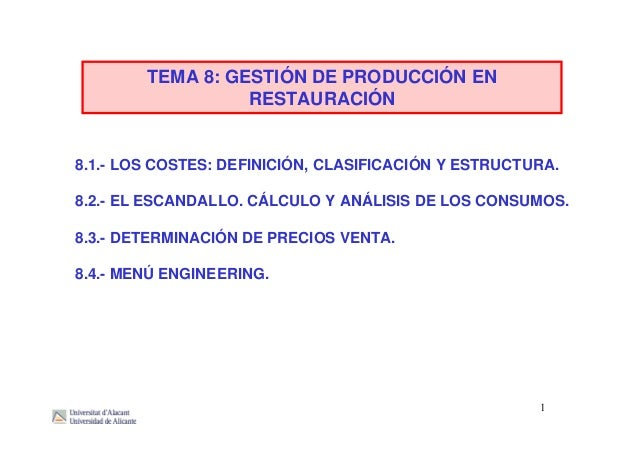 TEMA 8: GESTIÓN DE PRODUCCIÓN EN RESTAURACIÓN 8.1.- LOS COSTES: DEFINICIÓN, CLASIFICACIÓN Y ESTRUCTURA. 8.2.- EL ESCANDALL...
