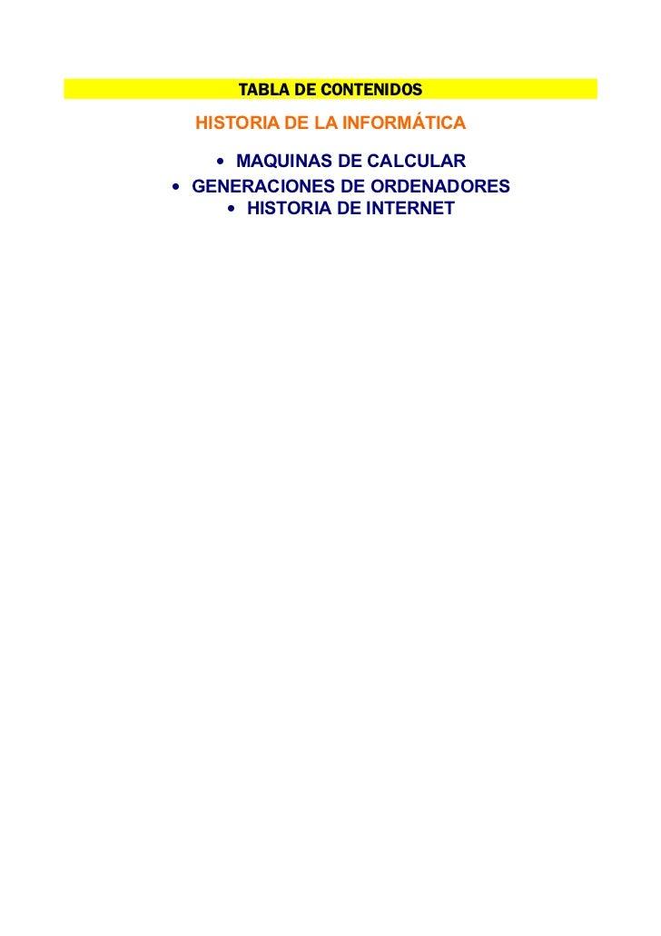 TABLA DE CONTENIDOS  HISTORIA DE LA INFORMÁTICA    • MAQUINAS DE CALCULAR• GENERACIONES DE ORDENADORES     • HISTORIA DE I...