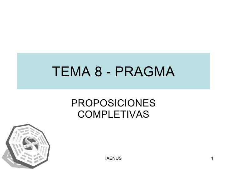 TEMA 8 - PRAGMA PROPOSICIONES COMPLETIVAS