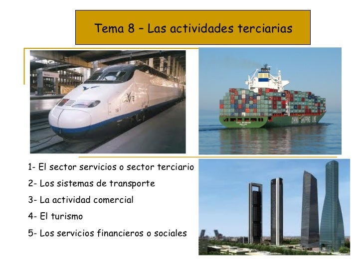 Tema 8 – Las actividades terciarias 1- El sector servicios o sector terciario 2- Los sistemas de transporte 3- La activida...