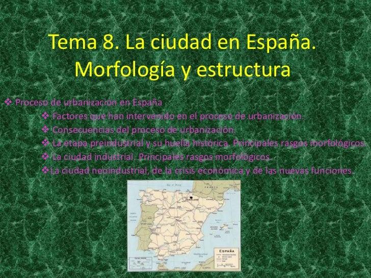 Tema 8. La ciudad en España.            Morfología y estructura Proceso de urbanización en España        Factores que ha...