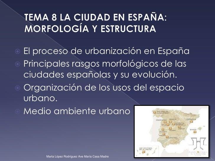 TEMA 8 LA CIUDAD EN ESPAÑA: MORFOLOGÍA Y ESTRUCTURA<br />El proceso de urbanización en España<br />Principales rasgos morf...