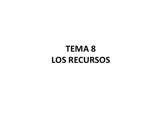 TEMA 8 LOS RECURSOS