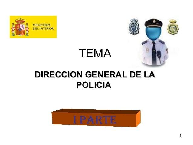 TEMA DIRECCION GENERAL DE LADIRECCION GENERAL DE LA POLICIAPOLICIA I PARTE 1