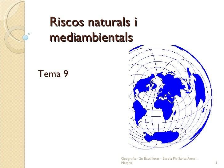 Riscos naturals i mediambientals Tema 9 Geografia - 2n Batxillerat - Escola Pia Santa Anna - Mataró