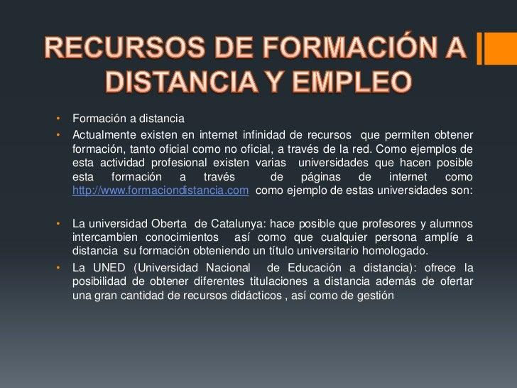 •   Formación a distancia•   Actualmente existen en internet infinidad de recursos que permiten obtener    formación, tant...